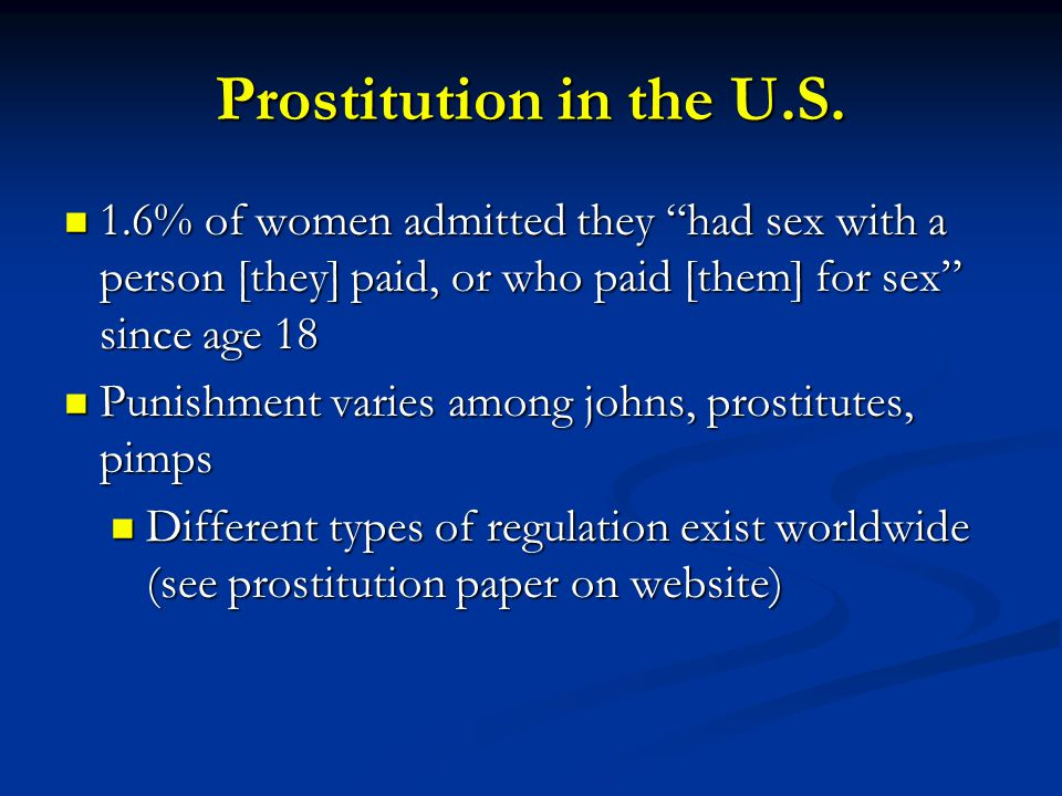 Prostitution in the U.S. 1.6% of women admitted they had sex with a person [they] paid, or who paid [them] for sex since age 18.